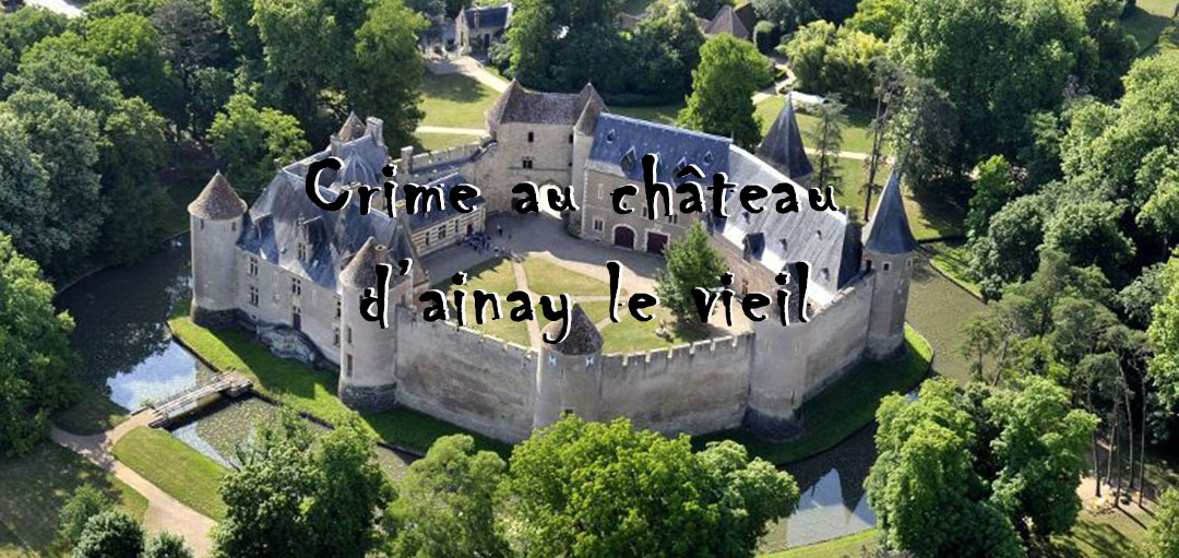 Crime au château fort d'Ainay le Vieil